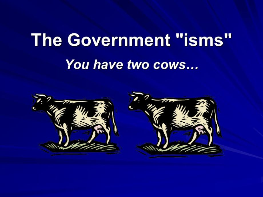 The Government isms You have two cows…